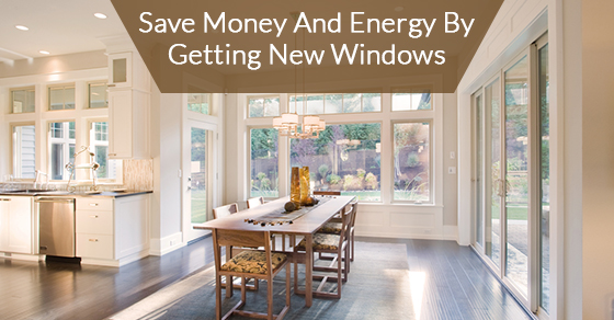 Save Money and Energy By Getting New Windows