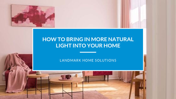 How to Bring in More Natural Light into Your Home