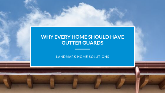 Why Every Home Should Have Gutter Guards