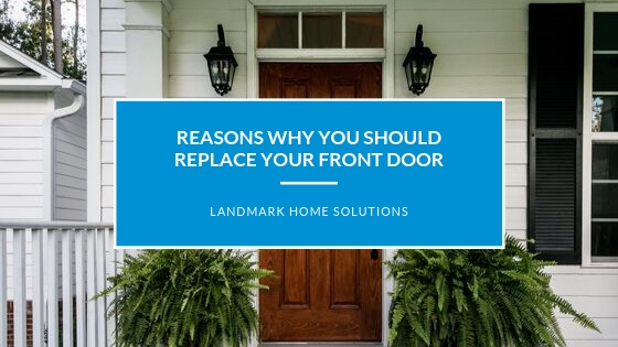 Reasons Why You Should Replace Your Front Door