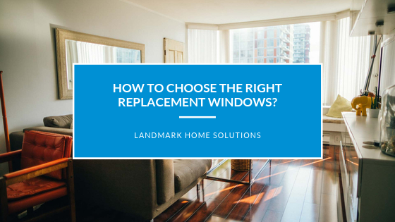 How to Choose the Right Replacement Windows?