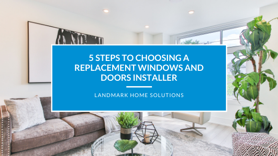 5 Steps to Choosing a Replacement Windows and Doors Installer