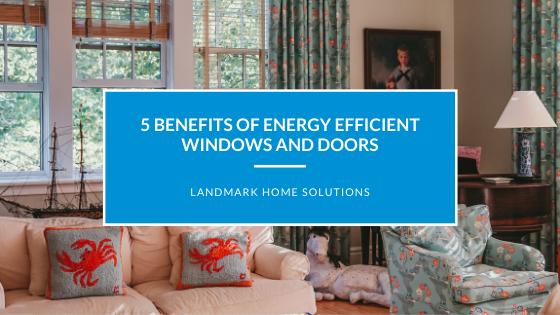 5 Benefits of Energy Efficient Windows and Doors