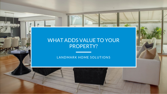 What Adds Value to Your Property?