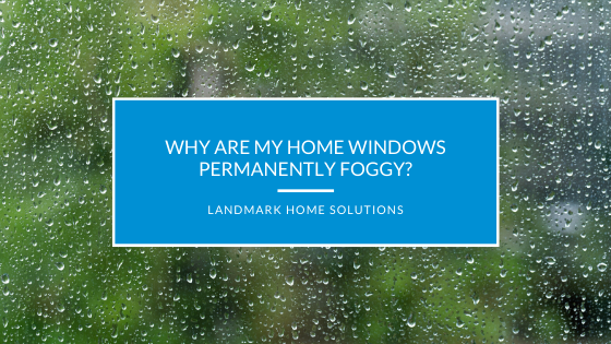 Why Are My Home Windows Permanently Foggy?