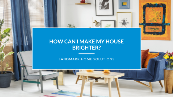 How Can I Make My House Brighter?