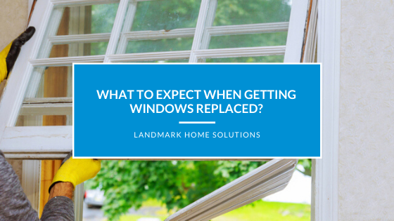 What To Expect When Getting Windows Replaced?