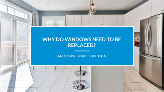 Why Do Windows Need To Be Replaced?
