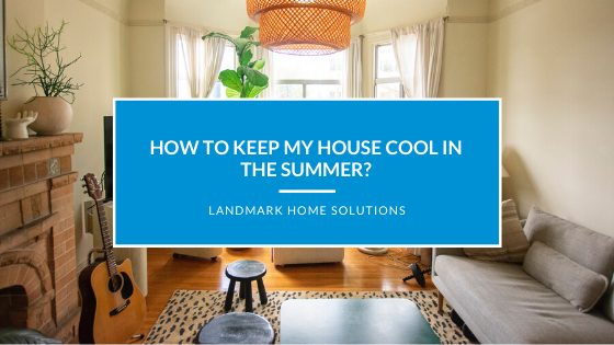 How to Keep my House Cool in the Summer?