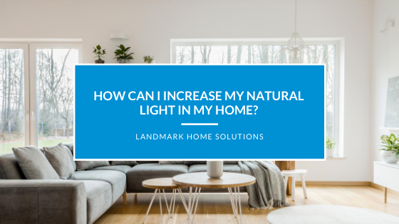 How can I increase my natural light in my home?